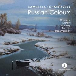 Russian Colours by Glazunov ,   Arensky ,   Tchaikovsky ,   Borodin ,   Rachmaninov ;   Camerata Tchaikovsky